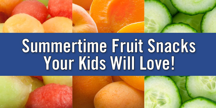 Summertime Fruit Snacks Your Kids Will Love!
