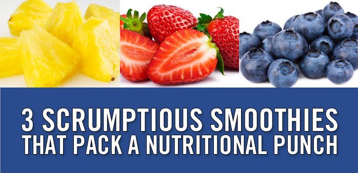 3 Scrumptious Smoothies That Pack a Nutritional Punch