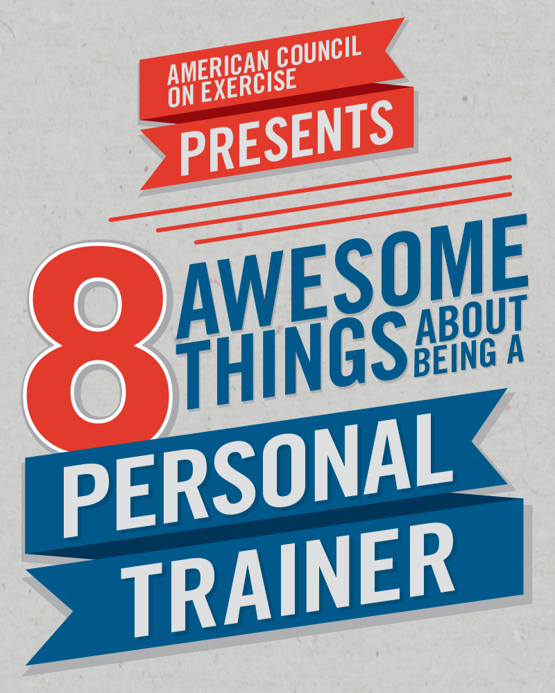 8 Awesome Things about Being a Personal Trainer | American Council on Exercise | Expert Articles | 1/2/2015