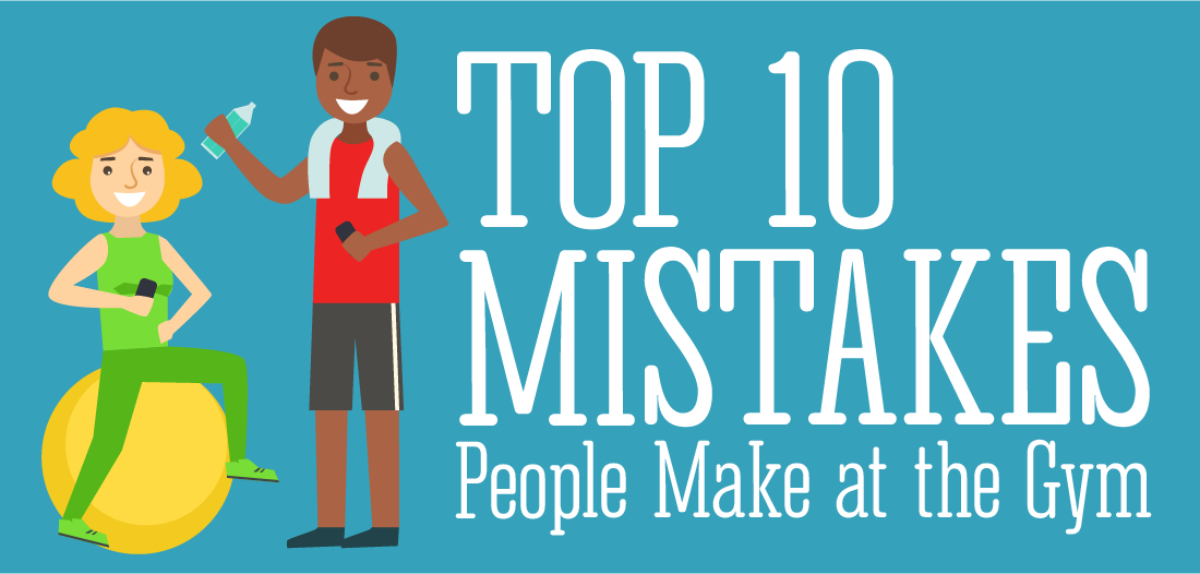Top 10 Mistakes People Make in the Gym