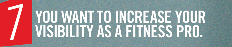 You want to increase your visibility as a fitness pro.