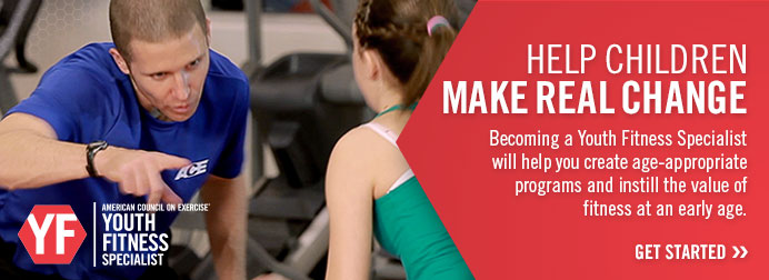 HELP CHILDREN MAKE A REAL CHANGE. Becoming a Youth Fitness Specialist will help you create age-appropriate programs and instill the value of fitness at an early age.