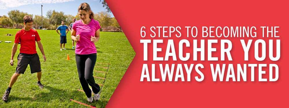 6 STEPS to Becomeing the Teacher You Always Wanted