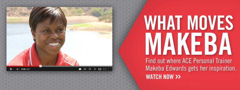 What Moves Makeba! Find out where ACE Personal Trainer Makeba gets her inspiration.