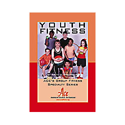 Youth Fitness: ACE's Group Fitness Specialty Series